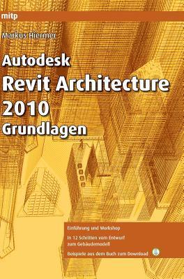 Autodesk Revit Architecture 2010 Grundlagen (mitp Grafik)