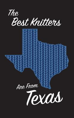 The Best Knitters Are From Texas - Lined Journal