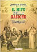 Il mito della nazione. Personaggi e storie del Risorgimento