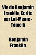 Vie de Benjamin Franklin, Ecrite Par Lui-Meme -