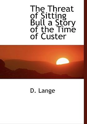 The Threat of Sitting Bull a Story of the Time of Custer