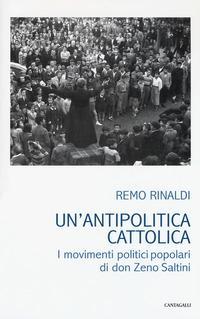 Un'antipolitica cattolica. I movimenti politici popolari di don Zeno Saltini