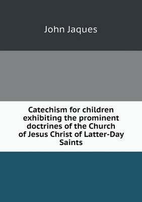 Catechism for Children Exhibiting the Prominent Doctrines of the Church of Jesus Christ of Latter-Day Saints