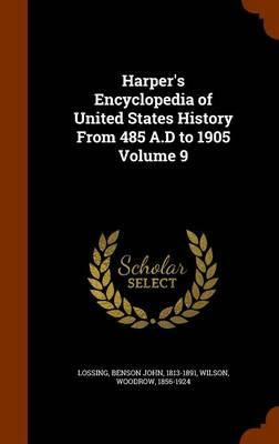 Harper's Encyclopedia of United States History from 485 A.D to 1905 Volume 9