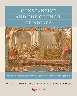 Constantine and the Council of Nicaea, 325 C.E.