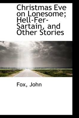 Christmas Eve on Lonesome; Hell-Fer-Sartain, and Other Stories