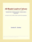All Roads Lead to Calvary (Webster's Portuguese Thesaurus Edition)
