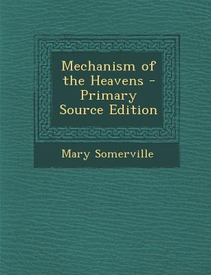 Mechanism of the Heavens - Primary Source Edition