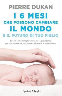I 6 mesi che che possono cambiare il mondo e il futuro di tuo figlio