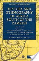 History and Ethnography of Africa South of the Zambesi, from the Settlement of the Portuguese at Sofala in September 1505 to the Conquest of the Cape Colony by the British in September 1795