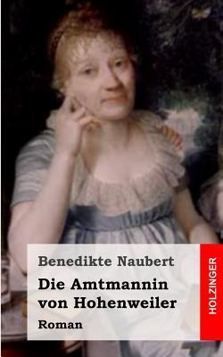 Die Amtmannin Von Hohenweiler