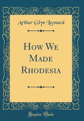 How We Made Rhodesia...