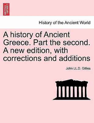 A history of Ancient Greece. Part the second. A new edition, with corrections and additions