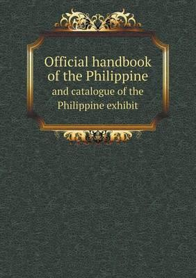 Official Handbook of the Philippine and Catalogue of the Philippine Exhibit