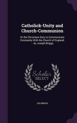 Catholick-Unity and Church-Communion