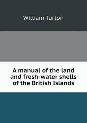 A Manual of the Land and Fresh-Water Shells of the British Islands