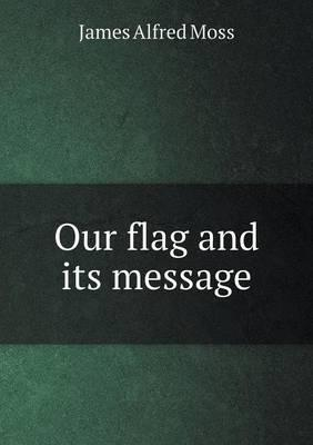 Our Flag and Its Message