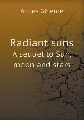 Radiant Suns a Sequel to Sun, Moon and Stars