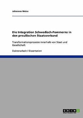 Die Integration Schwedisch-Pommerns in den preußischen Staatsverband