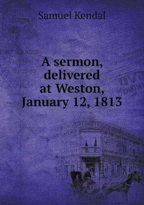 A Sermon, Delivered at Weston, January 12, 1813