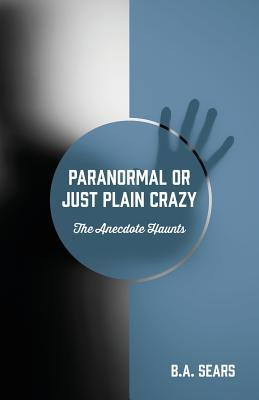 PARANORMAL OR JUST PLAIN CRAZY