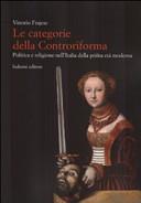 Le categorie della Controriforma. Politica e religione nell'Italia della prima età moderna