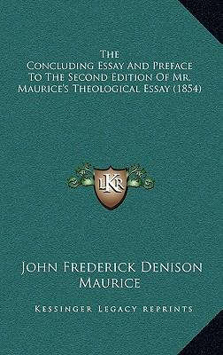 The Concluding Essay and Preface to the Second Edition of Mr. Maurice's Theological Essay (1854)