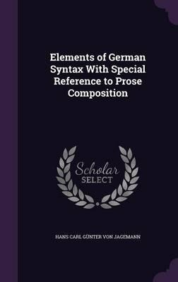 Elements of German Syntax with Special Reference to Prose Composition