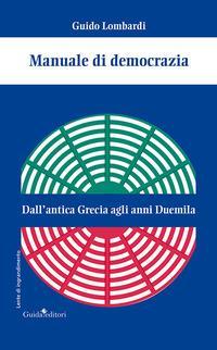 Manuale di democrazia. Dall'antica Grecia agli anni Duemila