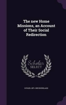 The New Home Missions, an Account of Their Social Redirection