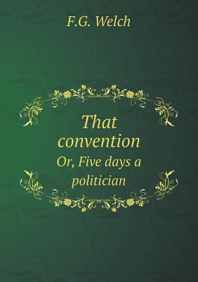 That Convention Or, Five Days a Politician