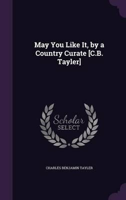 May You Like It, by a Country Curate [C.B. Tayler]