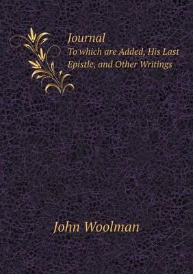 Journal to Which Are Added, His Last Epistle, and Other Writings