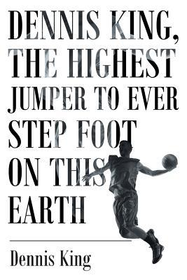 Dennis King, the Highest Jumper to Ever Step Foot on this Earth