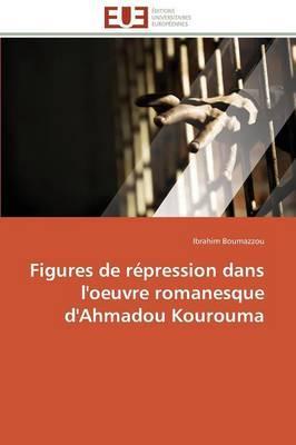 Figures de Repression Dans l'Oeuvre Romanesque d'Ahmadou Kourouma