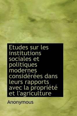 Etudes Sur Les Institutions Sociales Et Politiques Modernes Consid R Es Dans Leurs Rapports Avec La