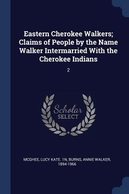 Eastern Cherokee Walkers; Claims of People by the Name Walker Intermarried with the Cherokee Indians