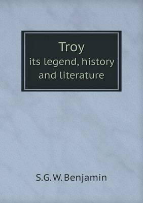 Troy Its Legend, History and Literature