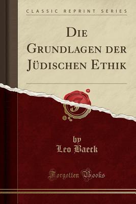 Die Grundlagen der Jüdischen Ethik (Classic Reprint)