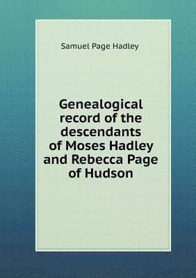 Genealogical Record of the Descendants of Moses Hadley and Rebecca Page of Hudson