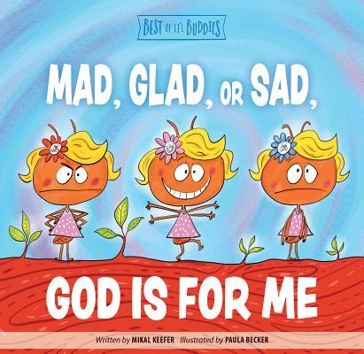 Mad, Glad, or Sad, God Is for Me
