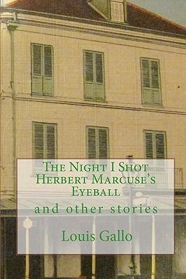 The Night I Shot Herbert Marcuse's Eyeball