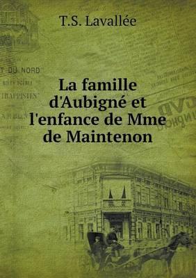 La Famille D'Aubigne Et L'Enfance de Mme de Maintenon