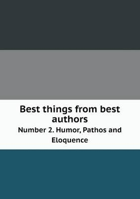 Best Things from Best Authors Number 2. Humor, Pathos and Eloquence