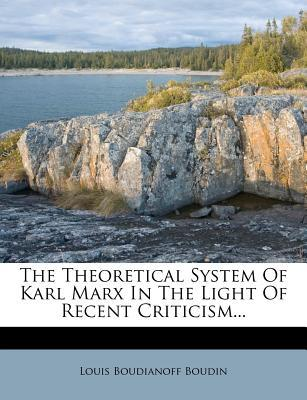 The Theoretical System of Karl Marx in the Light of Recent Criticism...