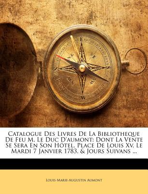 Catalogue Des Livres De La Bibliotheque De Feu M. Le Duc D'aumont