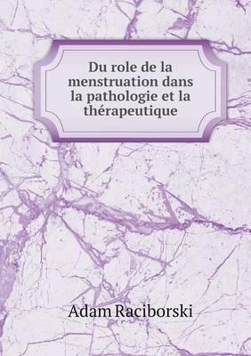 Du Role de La Menstruation Dans La Pathologie Et La Therapeutique