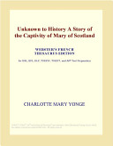 Unknown to History A Story of the Captivity of Mary of Scotland (Webster's French Thesaurus Edition)
