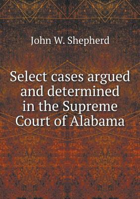 Select Cases Argued and Determined in the Supreme Court of Alabama