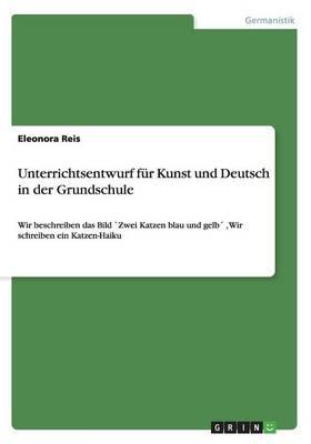 Unterrichtsentwurf für Kunst und Deutsch in der Grundschule